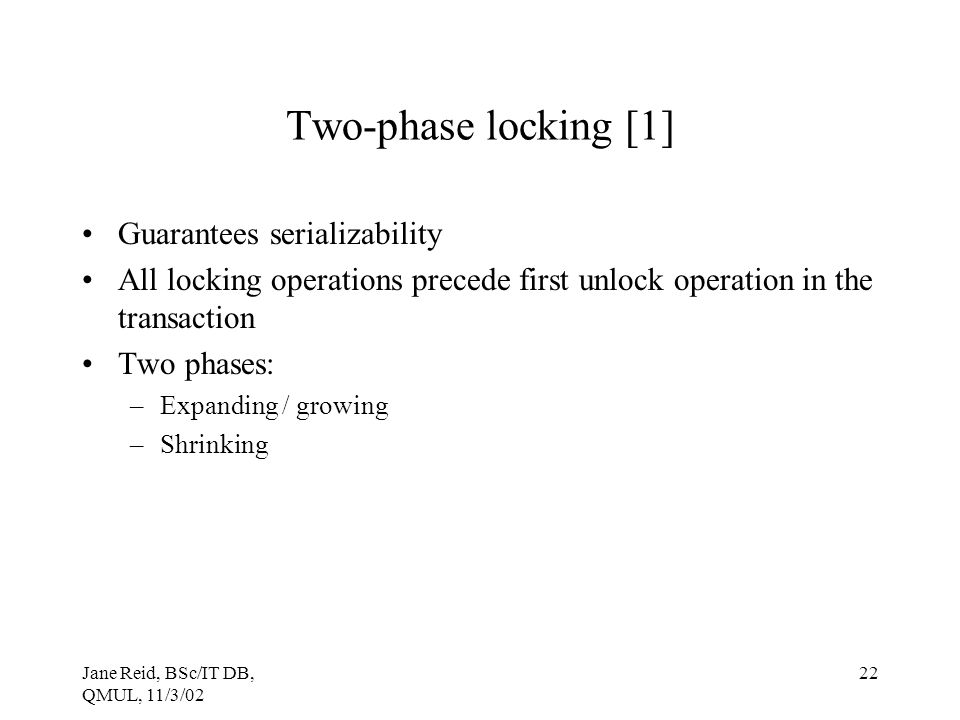 Two-phase locking [1] Guarantees serializability